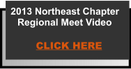 2013 Northeast Chapter Regional Meet Video  CLICK HERE